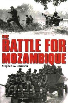 The Battle for Mozambique: The Frelimo-Renamo Struggle, 1977-1992