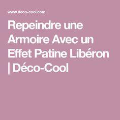 Repeindre une Armoire Avec un Effet Patine Libéron |Déco-Cool