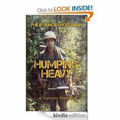 Humping Heavy: A Vietnam Memoir by Philip Duncan Hoffmann. $11.81. 230 pages. Author: Philip Duncan Hoffmann