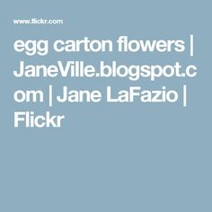 egg carton flowers | JaneVille.blogspot.com | Jane LaFazio | Flickr