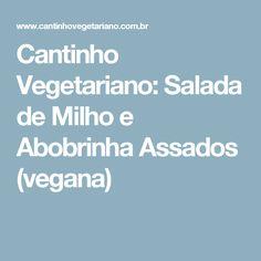 Cantinho Vegetariano: Salada de Milho e Abobrinha Assados (vegana)