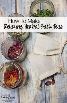 How To Make Relaxing Herbal Bath Teas | Herbal bath tea is incredibly easy to make AND can be made in endless variations to suit many different purposes. Not to mention, they make unique gifts! When herbs are added to a warm bath, the soothing or healing benefits of the herbs are absorbed through the skin. | TraditionalCookingSchool.com