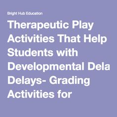 Therapeutic Play Activities That Help Students with Developmental Delays- Grading Activities for Developmental Delay in Pediatrics
