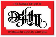 "THE WAGES OF SIN IS DEATH THE GIFT OF GOD IS ETERNAL LIFE IT'S A MATTER OF LIFE OR DEATH! The double message on the other side of this turn-around card is taken from the Bible in Romans 6:23: ""The wag"