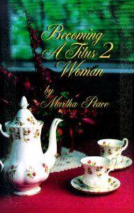 Becoming a Titus 2 Woman; A Bible Study with Martha Peace: Martha Peace!