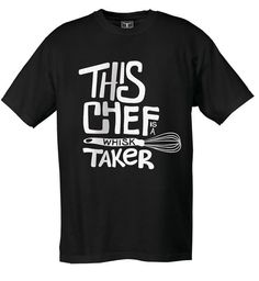 Chef Tee - Attitude Chef T-Shirt - This Chef Is A Whisk Taker - Style #  11111TAK #cheftees #cheftshirts #chefuniforms