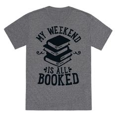 My Weekend is all Booked | T-Shirts, Tank Tops, Sweatshirts and Hoodies | HUMAN