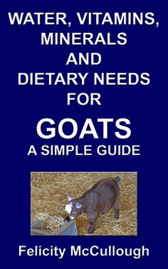 Water, Vitamins, Minerals And Dietary Needs For Goats A Simple Guide (Goat Knowledge Book 11):Amazon:Kindle Store