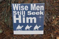 Christmas Wood Sign - Wise Men Still Seek Him Christmas Sign, Blue and White Christmas Sign, Christmas Wood Sign, Wise Men Wood Sign by RusticRedbird on Etsy https://www.etsy.com/listing/255989184/christmas-wood-sign-wise-men-still-seek
