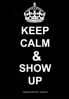 """""""Showing up is 80% of life."""" – Woody Allen. At first we suited up, showed up, and for some of us, we finally shut up and listened. #keepcalm #recovery #sober #fun #keepcalm #meditation #motivation #showingup #soberlife"""