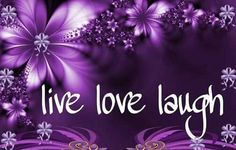 Live~Love~Laugh and you can do it all in PURPLE