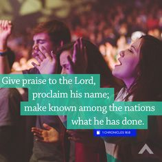 """""""Give praise to the Lord, proclaim his name; make known among the nations what he has done."""" 1 Chronicles 16:8 - www.elevationchurch.org"""