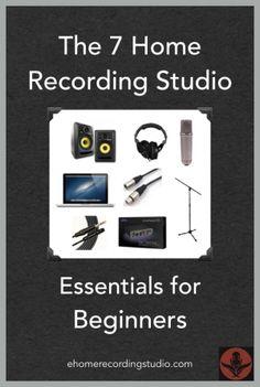 The 7 Home Recording Studio Essentials for Beginners ehomerecordingstu...