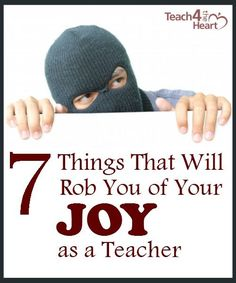 7 Things That Will Rob You of Your Joy as a Teacher - Teach 4 the Heart