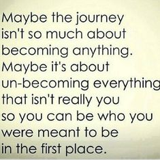After a year of peeling off layers and knocking down walls I can agree with this wholeheartedly. Just like cutting an onion, there was a lot of tears involved...but so was smiles and laughs too as loved ones began to recognize me again
