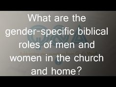 What are the gender-specific biblical roles of men and women in the chur...