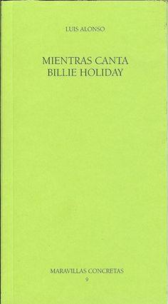 Mientras canta Billie Holiday / Luis Alonso - Valladolid : Fundación Jorge Guillén : Diputación de Valladolid, 2015