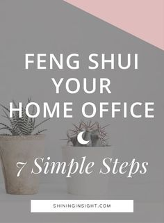 7 Simple Steps to Feng Shui Your Home Office - Shining Insight - 7 Simple Steps to Feng Shui Your Home Office Feng Shui for Business, spiritual entrepreneur, conten - Feng Shui For Business, Business Tips, Business Entrepreneur, Business Women, Fung Shui Home, Feng Shui Layout, Feng Shui Home Office, Feng Shui History, How To Feng Shui Your Home