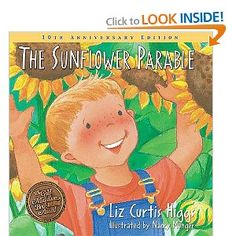 The Sunflower Parable by Liz Curtis Higgs.. all of her books are beautiful lessons for children.