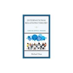 International Relations Theory : Competing Empirical Paradigms (Hardcover) (Michael Haas)