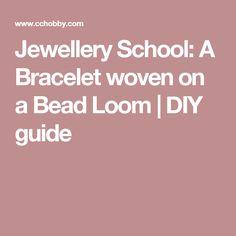 Jewellery School: A Bracelet woven on a Bead Loom   DIY guide