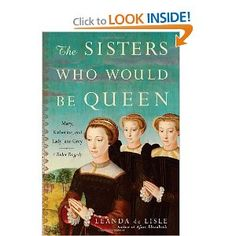 Leanda de Lisle is finally getting the recognition she deserves as a historian. This is an easy to read, comprehensive book on the Grey sisters, Jane, Katherine and Mary