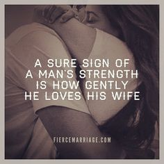 """A sure sign of a man's strength is how gently he loves his wife."" #lovequotes"