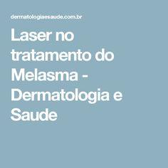 Laser no tratamento do Melasma - Dermatologia e Saude