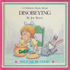 A Children's Book About Disobeying (Help Me Be Good Series) by Joy Wilt Berry,http://www.amazon.com/dp/B000731LGW/ref=cm_sw_r_pi_dp_QFQDtb1TSNA3P49E