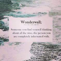 You're my Wonderwall.xx (and ripe little peach) Wonderwall; Someone you find yourself thinking about all the time, the person you are completely infatuated with oasis Unusual Words, Rare Words, Unique Words, New Words, Cool Words, Interesting Words, Words Quotes, Love Quotes, Inspirational Quotes