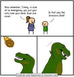 And thats why the dinosours died