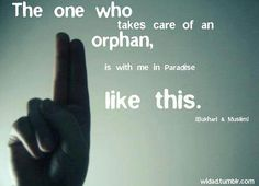 The one who takes care of an orphan, is with me in Paradise like this. (Bukhari and Muslim). Islam (salam to sattar edhi) Islamic Teachings, Islamic Quotes, Orphan Quotes, Saw Quotes, All About Islam, Islam Religion, True Religion, Peace Be Upon Him, Quran Quotes