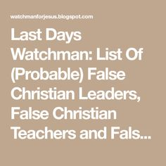 Last Days Watchman: List Of (Probable) False Christian Leaders, False Christian Teachers and False Prophets (As Indicated By The Ecumenical or Heretical Organisations They Belong To)