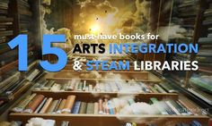 One of the most effective pathways towards arts #integration and STEAM is through reading. Here's a list of 15 must-have books for your classroom library that serve to inspire and jumpstart an arts integration or #STEAM lesson.