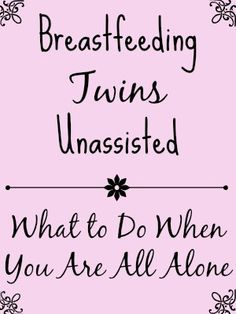 Breastfeeding Twins Unassisted: What to Do When You Are All Alone