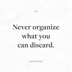 """Never organize what you can discard.""    Feel free to share our posts with anyone you'd like.  You can also find us here: dailymnml.com Twitter: @dailymnml    Tags: #dailymnml #minimalism #quote #quotes #minimal #minimalist #minimalistic #minimalquote #minimalzine #minimalmood #minimalove #lessismore #simple #simplelife #simpleliving #simplicity #instaminim #stoicism #goodlife #inspiration #motivation #slowlife #slowliving #mindfulness #love #wisdom #mnml #quotesoftheday #quotestoliveby…"