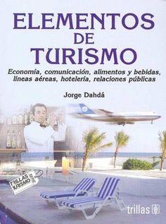 Título: Elementos de turismo / Autor: Dahdá, Jorge / Ubicación: Biblioteca FCCTP - USMP 1er piso / Código: 338.4791/D124
