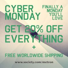 Cyber Monday - 20% Off Everything + Free Worldwide Shipping  https://society6.com/metron