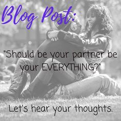 Should your partner be your everything? I'd love to hear your thoughts. #relationships #partnership #dating #dating101 #moderndating101 #modernrelationships