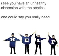 hahaha for Beatles fan that have an unhealthy obsession...