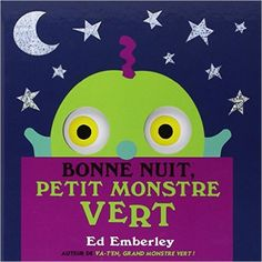 Bonne Nuit, Petit Monstre Vert by Ed Emberley. French language edition of Nighty Night Little Green Monster. Toddler Books, Childrens Books, Splat Le Chat, Ed Emberley, Petite Section, Teachers Aide, Green Monsters, Nighty Night, Teaching French