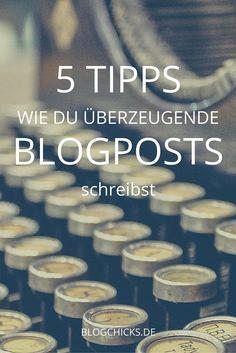 5 EINFACHE TIPPS, WIE DU AB JETZT ÜBERZEUGENDE BLOGPOSTS SCHREIBST - Blogchicks