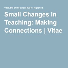 Small Changes in Teaching: Making Connections | Vitae