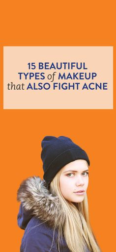 15 acne-fighting makeup products that make your skin look flawless while also treating acne