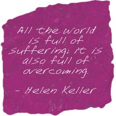 the world is full of suffering, it is also full of overcoming  mindfulness  selfcompassion