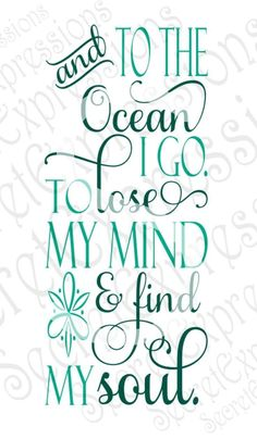 And to the Ocean I Go To Lose My Mind & Find My Soul Svg Inspirational Digital SVG File for Cricut or Silhouette DXF PNG Jpg Eps - Cricut T Shirts - Ideas of Cricut T Shirts - Travel quotes about wanderlust The Words, Quotes To Live By, Me Quotes, Beach Quotes And Sayings Inspiration, Beach Life Quotes, Beach Inspirational Quotes, Summer Beach Quotes, Beach Qoutes, Happy Place Quotes