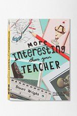 More Interesting Than Your Teacher By Stuart Wright