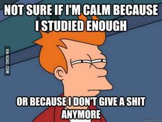 This could not be any more accurate right before or after a final or midterm.