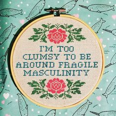 I& too clumsy to have fragile masculinity. - I& too clumsy to have fragile masculinity. Cross Stitching, Cross Stitch Embroidery, Embroidery Patterns, Hand Embroidery, Stitch Patterns, Funny Embroidery, Needlepoint Patterns, Cross Stitch Quotes, Cross Stitch Letters