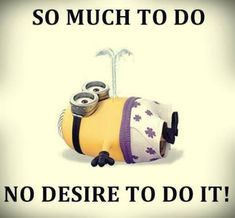 Minions, desire. 。◕‿◕。 See my Despicable Me  Minions pins https://www.pinterest.com/search/my_pins/?q=minions